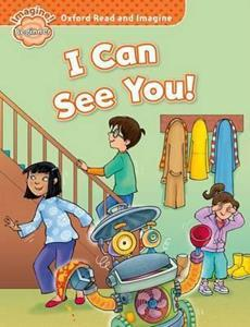 OXFORD READ AND IMAGINE: BEGINNER: I CAN SEE YOU!