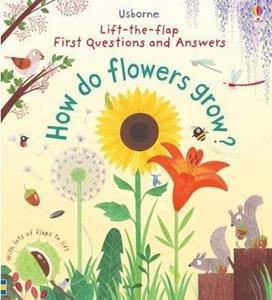 QUESTIONS & ANSWERS - FIRST LIFT-THE-FLAP FIRST Q&A : HOW DO FLOWERS GROW?